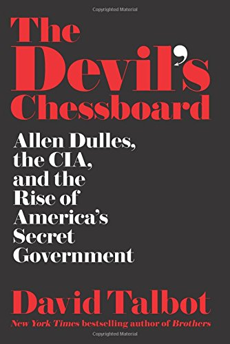 a review of the devils chessboard a book by david talbot I came to david talbot's the devil's chessboard: allen dulles, the cia, and the rise of america's secret government, not out of an interest in cold war spy craft but as an ancillary corner to the assassination of john f kennedy as it turns out, one subject is not separate from the other.